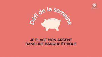 CAPTURE_CCPM_Défi_N°44_2020-11-03__Je_place_mon_argent_dans_une_banque_éthique_V