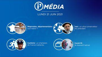 Sommaire_IM_2021-06-JUIN_21_i_Média_du_LUNDI_21_juin_2021-N°189_V2